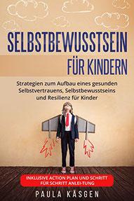 Selbstbewusstsein für Kindern: Strategien zum Aufbau eines gesunden Selbstvertrauens, Selbstbewusstseins und Resilienz für Kinder