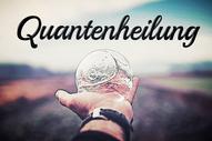 Quantenheilung, Quanten Energieheilung, Nullpunkt Energie Heilung