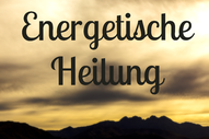 Energetische Heilung, Energieheilung, Energiearbeit