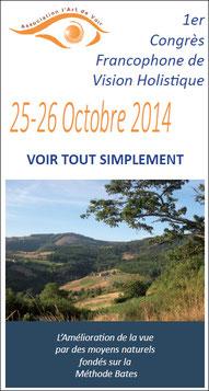 1er Congrès Francophone de Vision Holistique  Voir Tout Simplement  L'amélioration de la vue par des moyens naturels fondés sur la Méthode Bates  Paris -  25 – 26 octobre 2014
