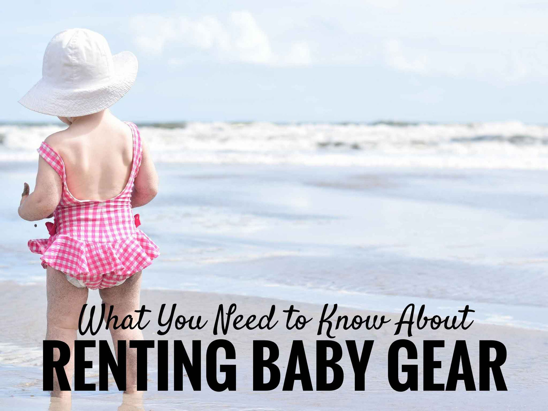 What you need to know about renting baby equipment Baby Can Travel