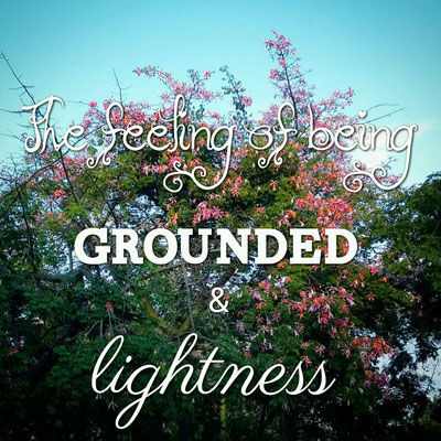 The feeling of being grounded and lightness...