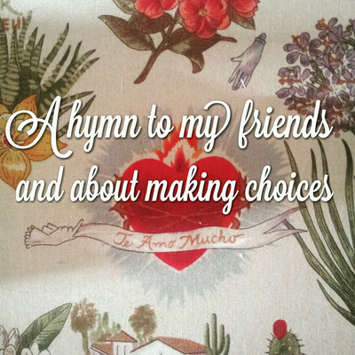 A hymn to my friends and about making choices