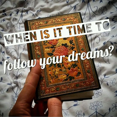 When is it time to follow your dreams?
