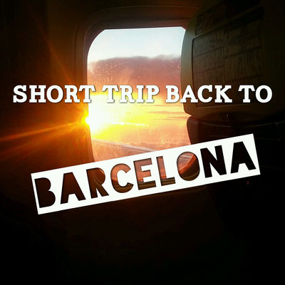 Short trip back to Barcelona