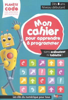Ce cahier propose de familiariser les enfants avec les principes du code informatique, et  de leur en faire saisir l'utilité, par le biais d'activités simples et ludiques, menées sans  ordinateur ni tablette !