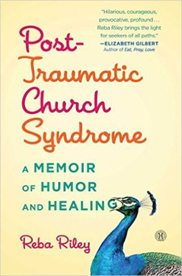 Post-Traumatic Church Syndrome: A Memoir of Humor and Healing, by Reba Riley