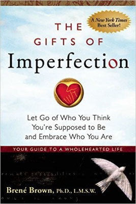 The Gifts of Imperfection, by Brene Brown