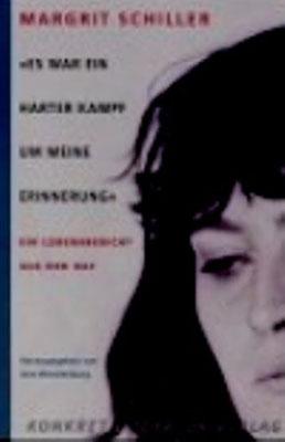 Margit Schiller: Es war ein harter Kampf um meine Erinnerung. Ein Lebensbericht aus der RAF.