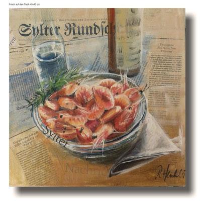 Frisch auf dem Tisch, Sylter Shrimps, Öl auf Leinwand und Sylter Zeitung 40 x 40 cm VERKAUFT