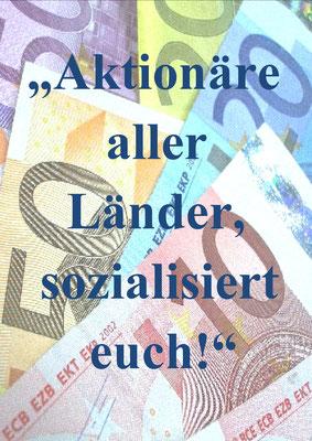 Aktionäre aller Länder sozialisiert euch!
