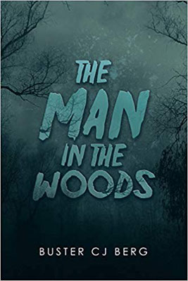 Buster CJ Berg, Buster Berg, The Man in the Woods, Horror, teens, cover