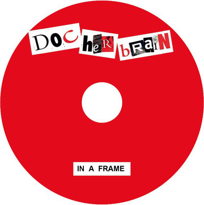 DOC heR bRaiN  IN A FRAME  CD Label