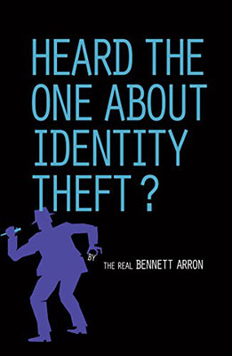 HEARD THE ONE ABOUT IDENTITY THEFT?