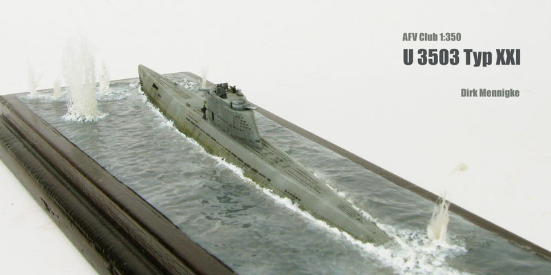 """U 3503 """"Under Attack"""" Typ XXI 1/350 AFV Club by Dirk Mennigke"""