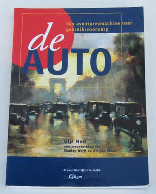 De auto: van avonturenmachine naar gebruiksvoorwerp. Gijs Mom m.m.v. Charley Werff en Ariejan Bos, 1997.