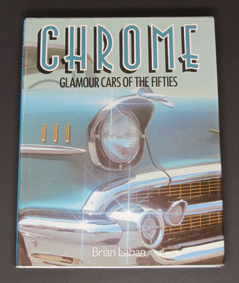 Chrome, Glamour Cars of the Fifties. Brian Laban. 1982.