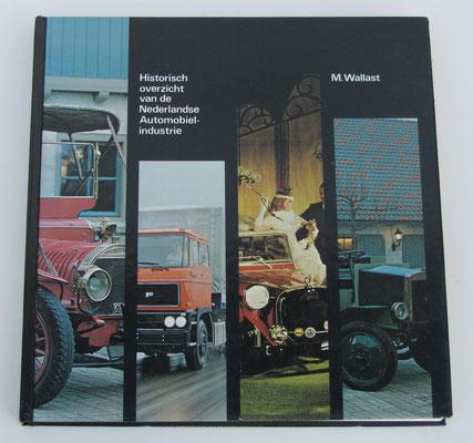 Historisch overzicht van de Nederlandse Automobiel-industrie. M. Wallast, 1979.