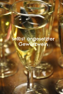 Gewürzwein als Begrüßungstrunk - natürlich selbst angesetzt