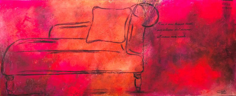 Non è mai troppo tardi (120x50 - 2021) Non è mai troppo tardi per alzarsi dal divano. L'ormai non esiste.....