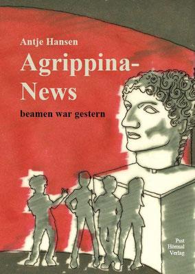 Agrippina-News beamen war gestern, Jugend.Krimi, Antje Hansen, Psst Hörmal Verlag, Cover ISBN 978-3-00-049239-6