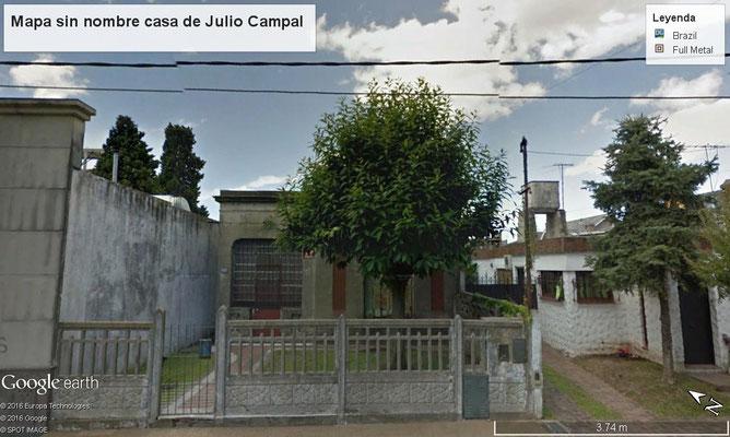Casa donde vivió Julio Campal, en Quilmes, provincia de Buenos Aires, a 19 kms en ferrocarril de la capital federal, Ciudad Autónoma de Buenos Aires. (datos facilitados por Osvaldo Estévez, amigo de Julio Campal)