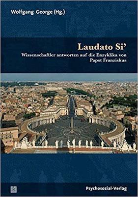 Laudato Si': Wissenschaftler antworten auf die Enzyklika von Papst Franziskus (Sachbuch Psychosozial)