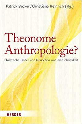 Theonome Anthropologie?: Christliche Bilder von Menschen und Menschlichkeit