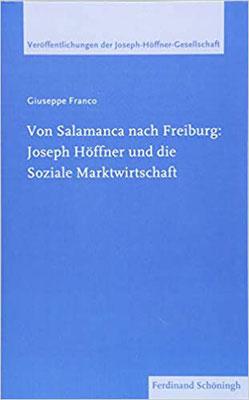 Von Salamanca nach Freiburg: Joseph Höffner und die Soziale Marktwirtschaft (Veröffentlichungen der Joseph-Höffner-Gesellschaft)