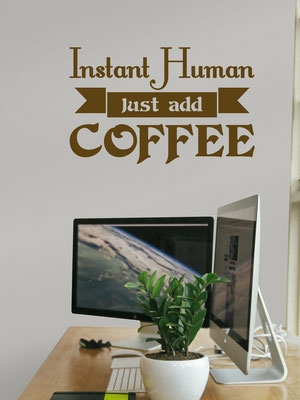 Funny wall art sticker Instant human just add coffee. Wonderful for offices!