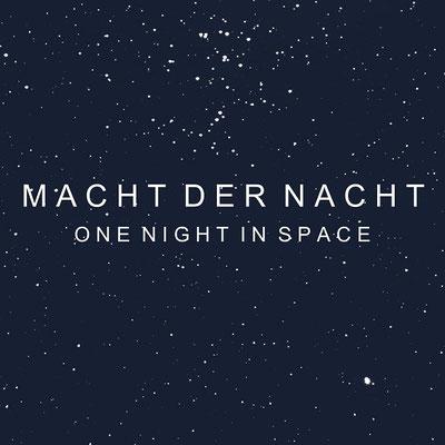 MACHT DER NACHT  One Night in Space