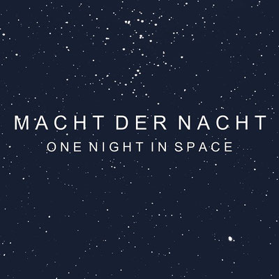 MACHT DER NACHT  One Night in Space
