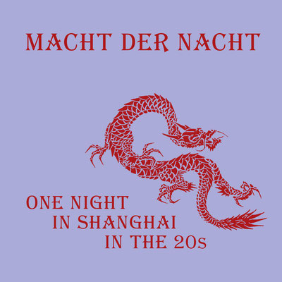 MACHT DER NACHT One night in Shanghai in the 20s