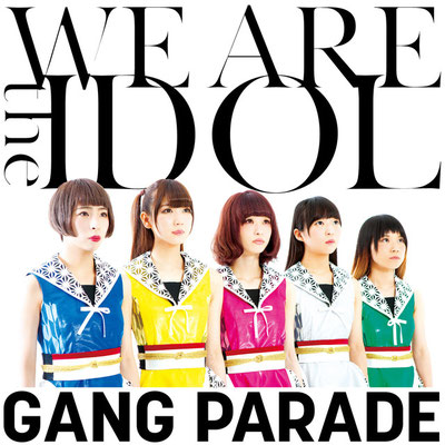 GANG PARADE - We Are The Idol