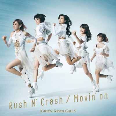 Kamen Rider Girls - Rush N' Crash / Movin' on