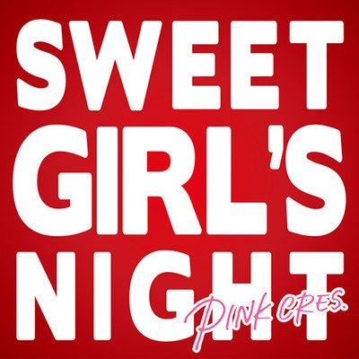 PINK CRES. - SWEET GIRL'S NIGHT