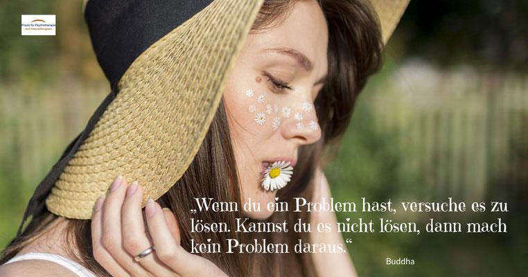 Wenn du ein Problem hast, versuche es zu lösen. Kannst du es nicht lösen, dann mach kein Problem daraus.
