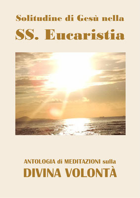 Solitudine di Gesù nella SS. Eucaristia [Antologia di Meditazioni sulla Divina Volontà]