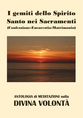 I gemiti dello Spirito Santo nei Sacramenti (Confessione-Eucarestia-Matrimonio) [Antologia di Meditazioni sulla Divina Volontà]