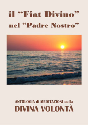 Il 'Fiat Divino' nel 'Padre Nostro' [Antologia di Meditazioni sulla Divina Volontà]