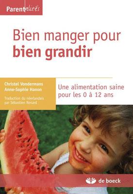 « Bien manger pour bien grandir. Une alimentation saine pour les 0 à 12 ans. » Christel Vondermans, Anne-Sophie Hanon. Traduction : Sébastien Renard. De Boeck Supérieur.