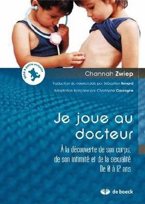 « Je joue au docteur. À la découverte de son corps, de son intimité et de la sexualité. De 0 à 12 ans. » Channah Zwiep. Traduction : Sébastien Renard. De Boeck Supérieur.