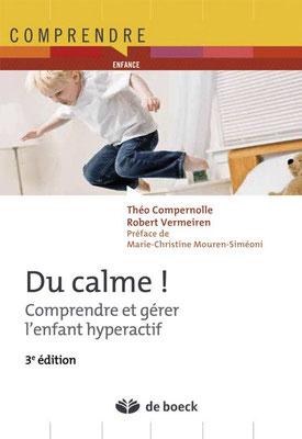 « Du calme ! Comprendre et gérer l'enfant hyperactif. » Theo Compernolle, Robert Vermeiren. Traduction et adaptation française : Sébastien Renard, Thérèse Suys. De Boeck Supérieur.
