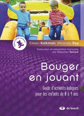« Bouger en jouant. Guide d'activités ludiques pour les enfants de 0 à 4 ans. » Eileen Kalkman, Miranda Rep. Traduction et adaptation française : Sébastien Renard. De Boeck Supérieur.