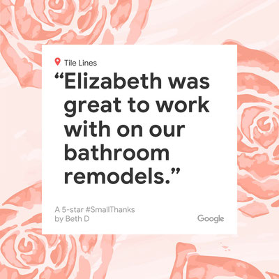 Elizabeth was great to work with on our bathroom remodels.