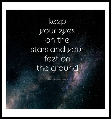 keep your eyes on the stars and your feet on the ground premium poster - theodore roosevelt - motivation  - stars - weltraum - sterne