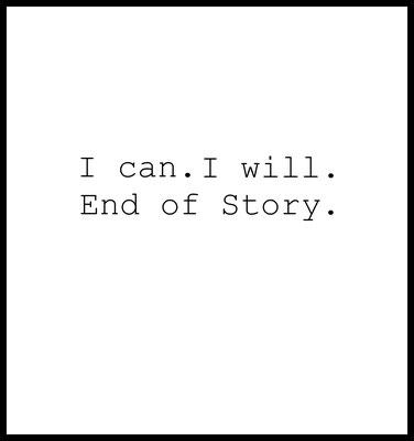 i can i will end of story premium poster - typografie - motivation - wandbild
