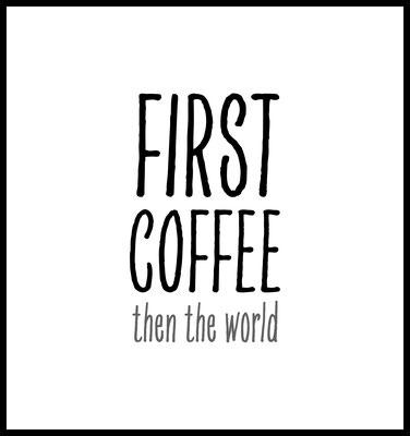 first coffee then the world premium poster - typografie - kaffee motiv - küchen bild