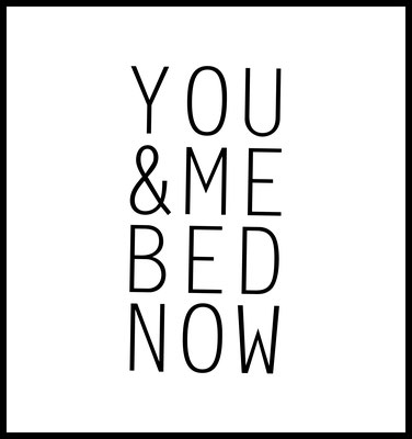 you and me bed now premium poster - typografie - schlafzimmer - dekoration