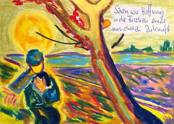 Säen wir Hoffnung in die Furchen einer unsicheren Zukunft